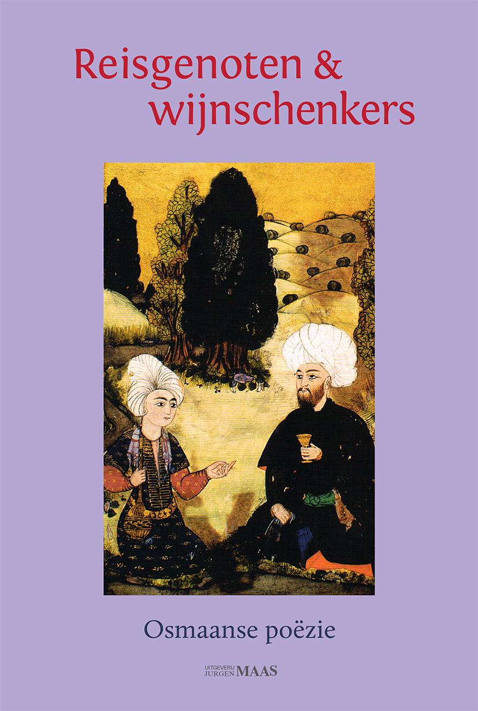 Reisgenoten en wijnschenkers: Osmaanse poëzie in het Nederlands